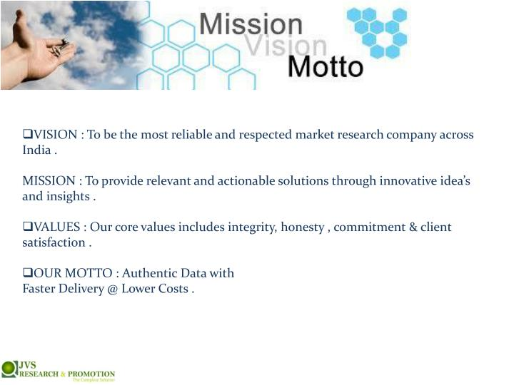 VISION : To be the most reliable and respected market research company across India .