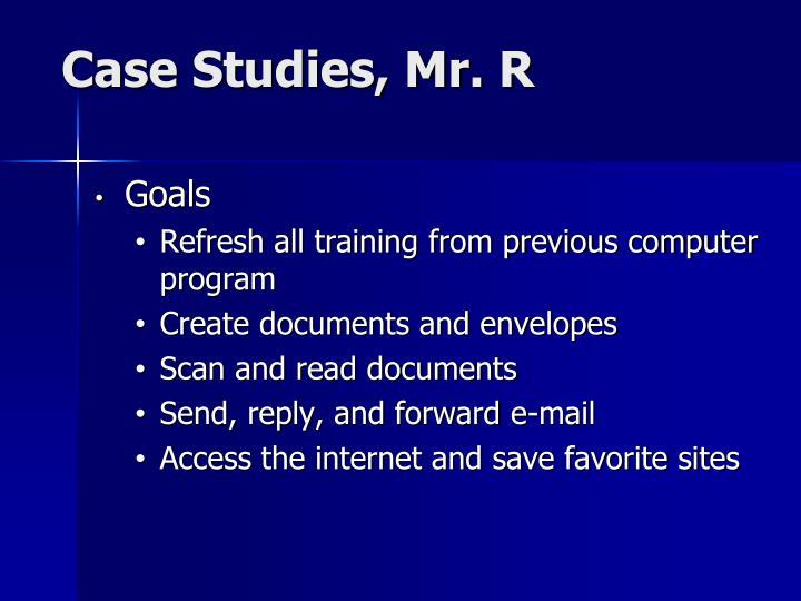Case Studies, Mr. R