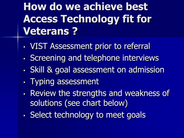 How do we achieve best Access Technology fit for Veterans ?
