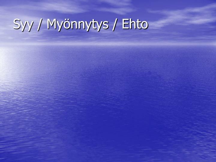 Syy / Myönnytys / Ehto