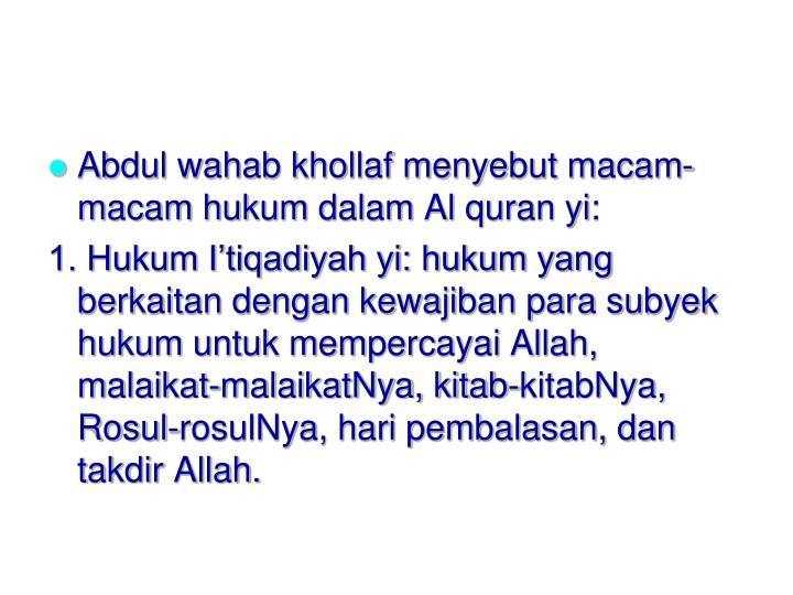 Abdul wahab khollaf menyebut macam-macam hukum dalam Al quran yi: