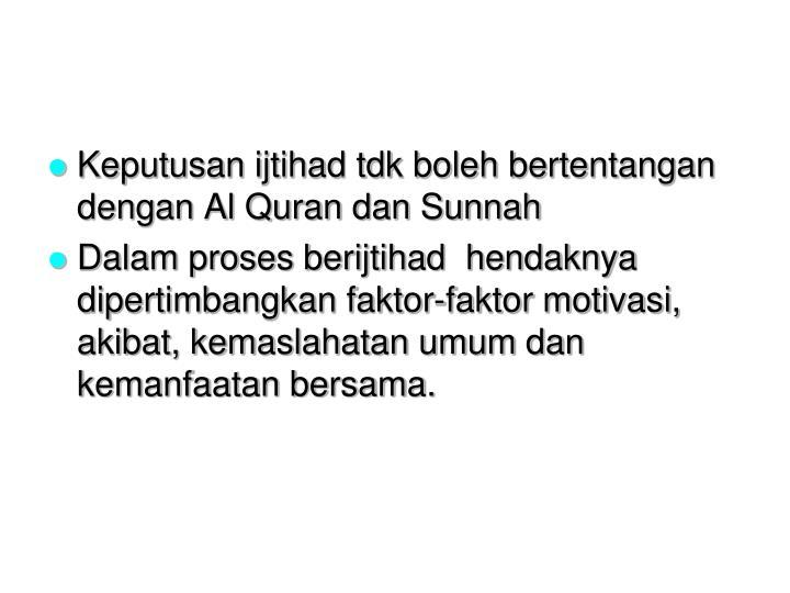 Keputusan ijtihad tdk boleh bertentangan dengan Al Quran dan Sunnah