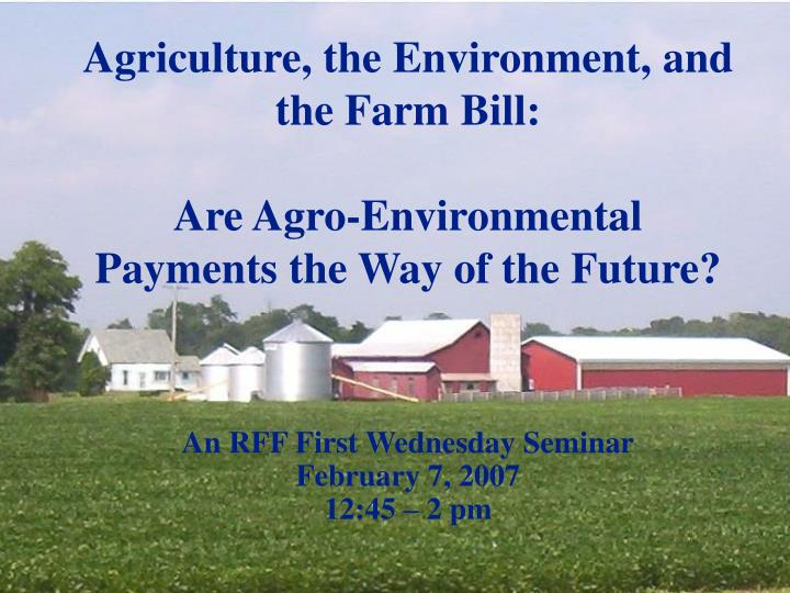 Agriculture the environment and the farm bill are agro environmental payments the way of the future