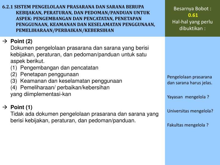 6.2.1 SISTEM PENGELOLAAN PRASARANA DAN SARANA BERUPA KEBIJAKAN, PERATURAN, DAN PEDOMAN/PANDUAN UNTUK ASPEK: PENGEMBANGAN DAN PENCATATAN, PENETAPAN PENGGUNAAN, KEAMANAN DAN KESELAMATAN PENGGUNAAN, PEMELIHARAAN/PERBAIKAN/KEBERSIHAN