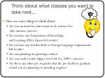 think about what classes you want to take next