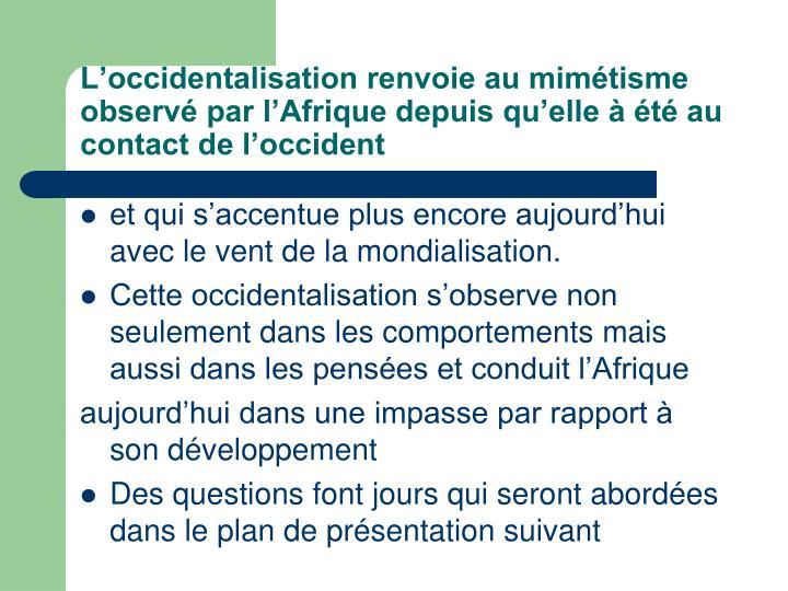L'occidentalisation renvoie au mimétisme observé par l'Afrique depuis qu'elle à été au co...