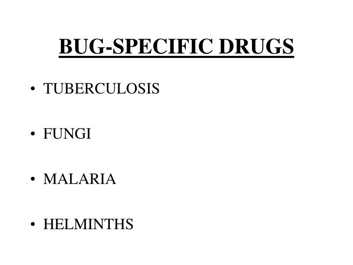 BUG-SPECIFIC DRUGS