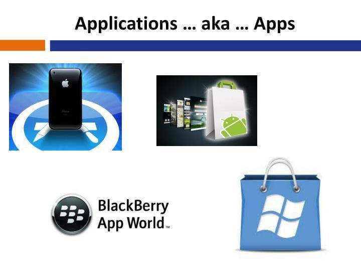 Applications … aka … Apps