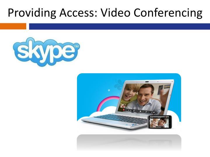 Providing Access: Video Conferencing