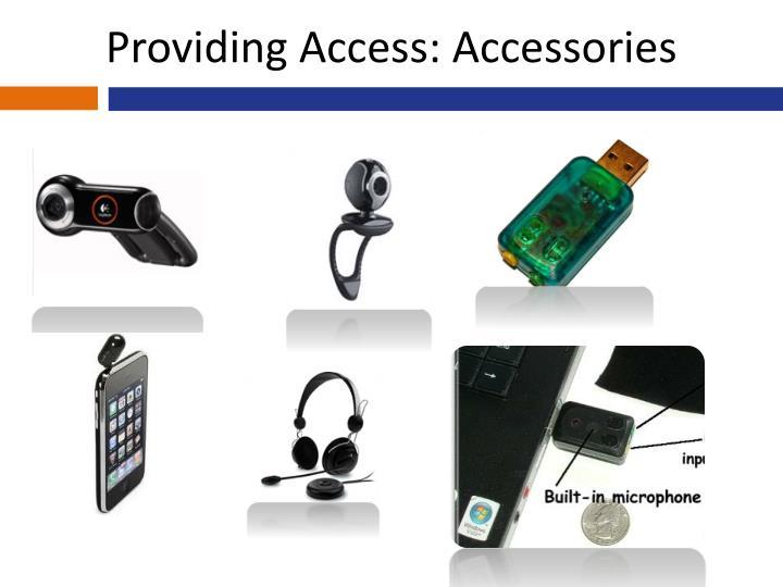 Providing Access: Accessories