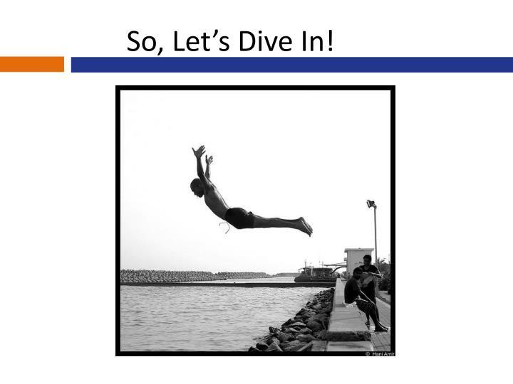 So, Let's Dive In!