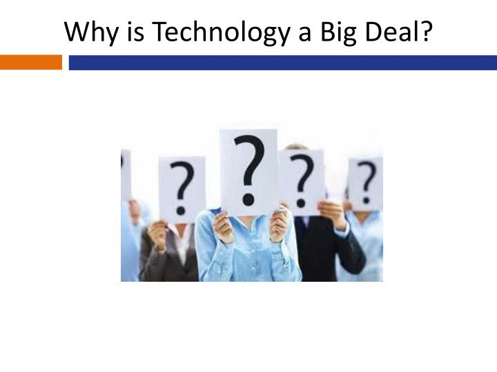 Why is Technology a Big Deal?