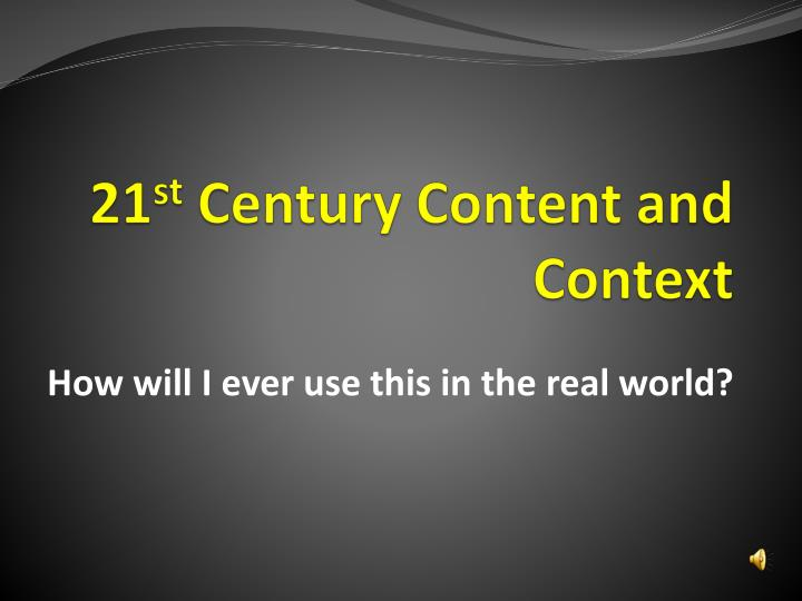 21 st century content and context1