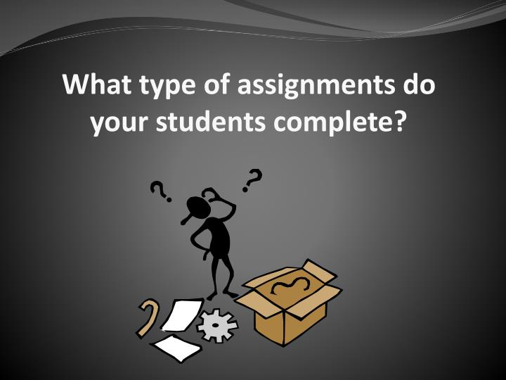 What type of assignments do your students complete?
