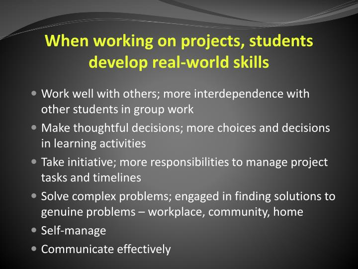 When working on projects, students develop real-world skills