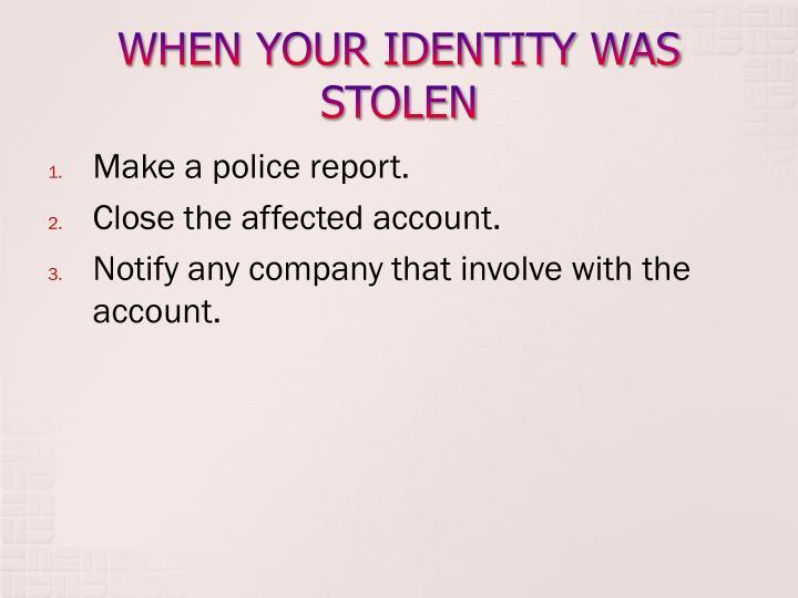 WHEN YOUR IDENTITY WAS STOLEN