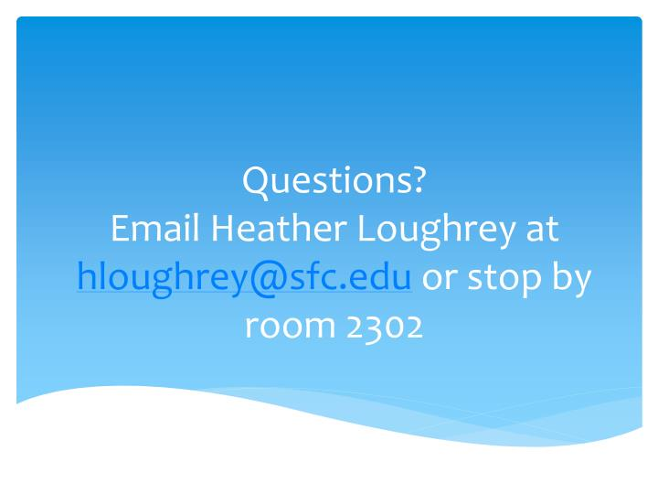 Questions?                                 Email Heather Loughrey at