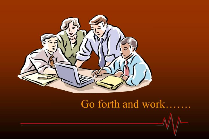 Go forth and work…….