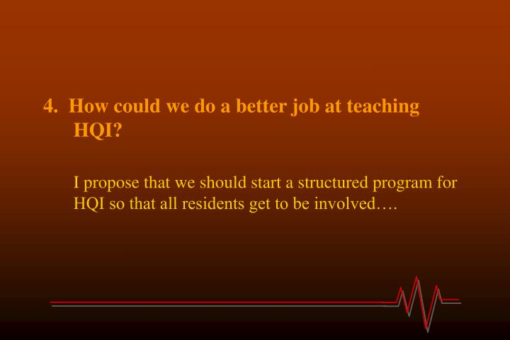 4.  How could we do a better job at teaching HQI?