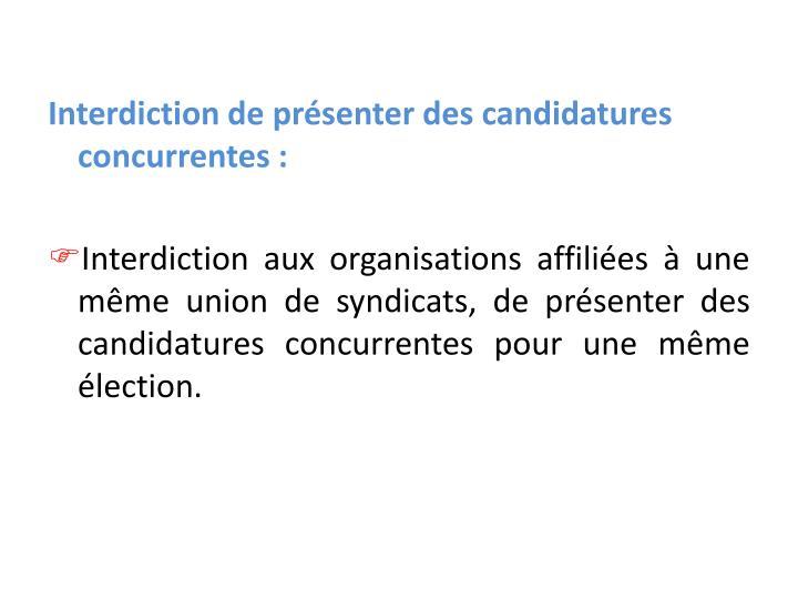 Interdiction de présenter des candidatures concurrentes :