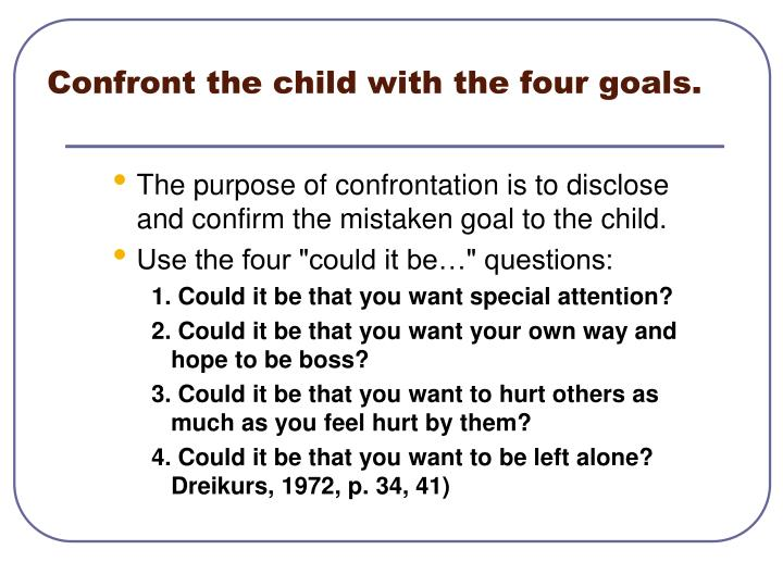 Confront the child with the four goals.