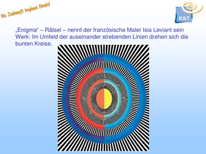 """""""Enigma"""" – Rätsel – nennt der französische Maler Isia Leviant sein Werk: Im Umfeld der auseinander strebenden Linien drehen sich die bunten Kreise."""
