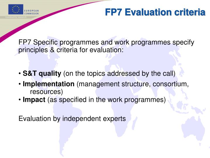 FP7 Specific programmes and work programmes specify principles & criteria for evaluation: