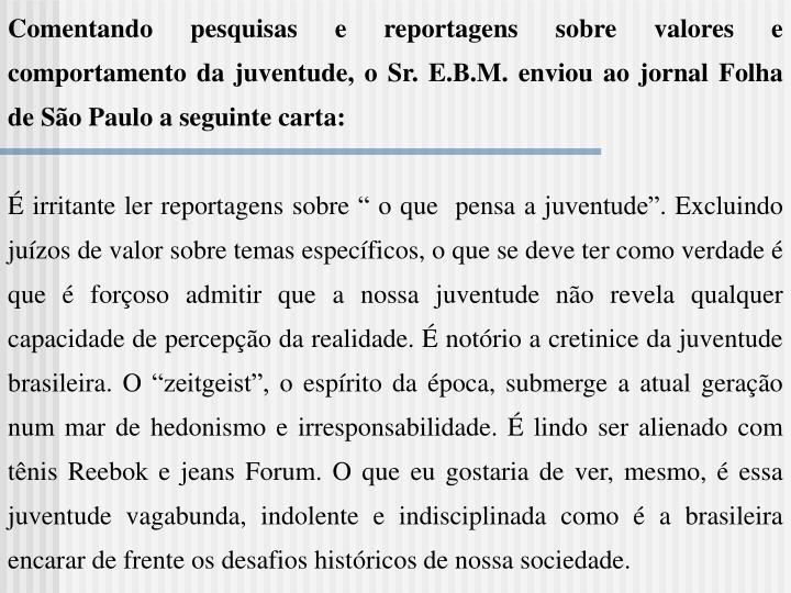 Comentando pesquisas e reportagens sobre valores e comportamento da juventude, o Sr. E.B.M. enviou ao jornal Folha de São Paulo a seguinte carta: