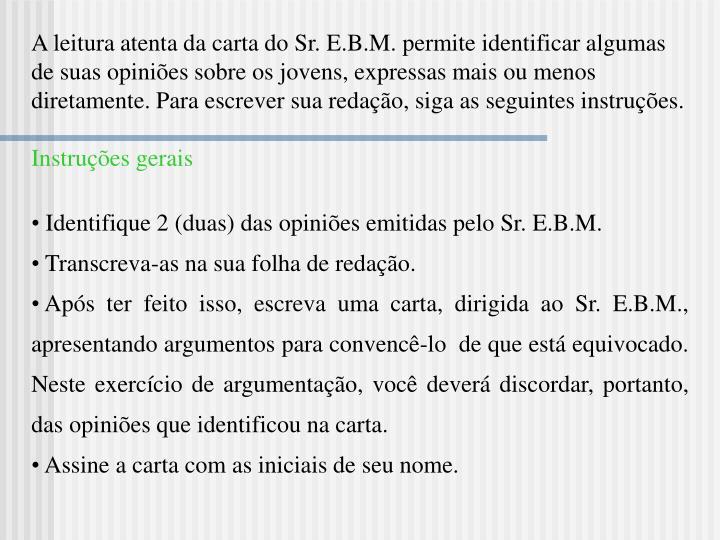 A leitura atenta da carta do Sr. E.B.M. permite identificar algumas de suas opiniões sobre os jovens, expressas mais ou menos diretamente. Para escrever sua redação, siga as seguintes instruções.