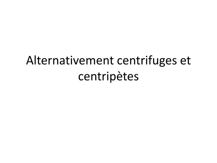 Alternativement centrifuges et centripètes