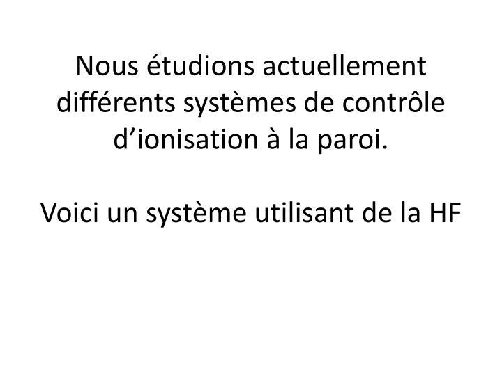 Nous étudions actuellement différents systèmes de contrôle d'ionisation à la paroi.