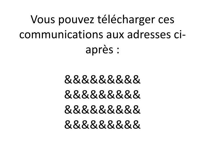Vous pouvez télécharger ces communications aux adresses ci-après :