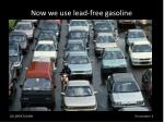 now we use lead free gasoline