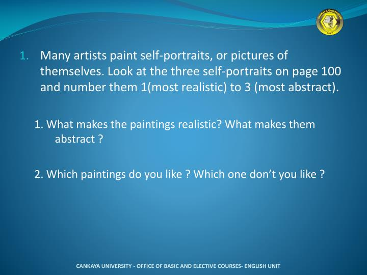 Many artists paint self-portraits, or pictures of themselves. Look at the three self-portraits on page 100 and number them 1(most realistic) to 3 (most abstract).