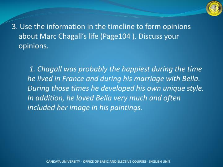 3. Use the information in the timeline to form opinions about Marc Chagall's life (Page104 ). Discuss your opinions.