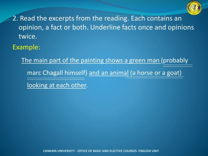 2. Read the excerpts from the reading. Each contains an opinion, a fact or both. Underline facts once and opinions twice.