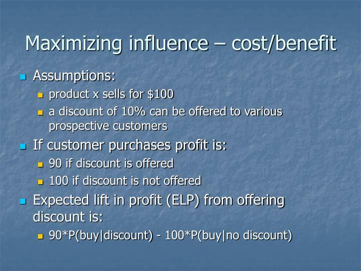 Maximizing influence – cost/benefit
