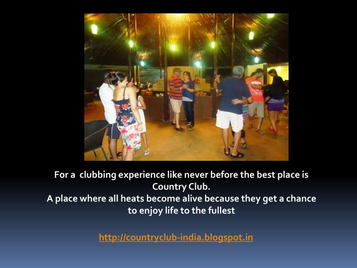 For a  clubbing experience like never before the best place is Country Club.