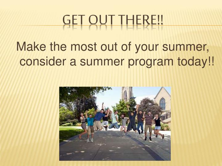 Make the most out of your summer, consider a summer program today!!