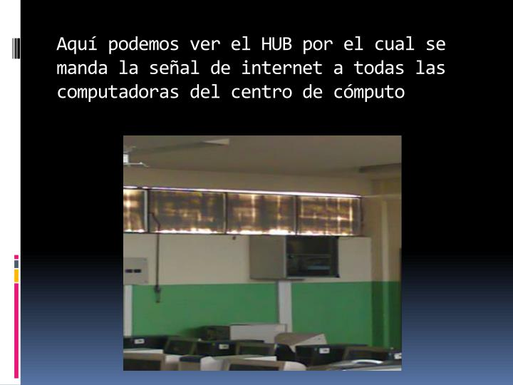 Aquí podemos ver el HUB por el cual se manda la señal de internet a todas las  computadoras del centro de cómputo