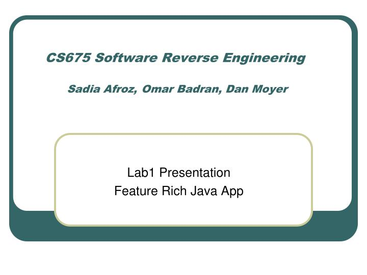 cs675 software reverse engineering sadia afroz omar badran dan moyer n.