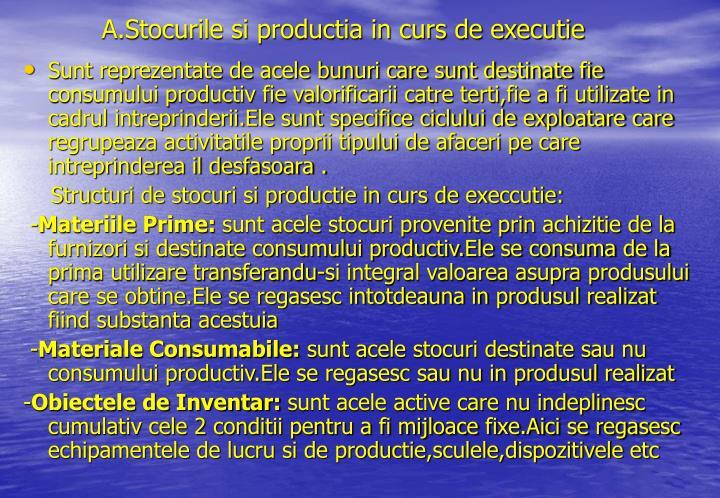 A.Stocurile si productia in curs de executie