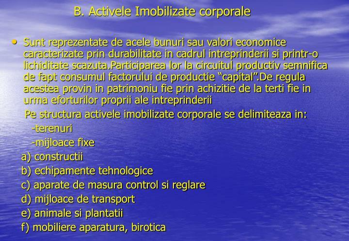B. Activele Imobilizate corporale