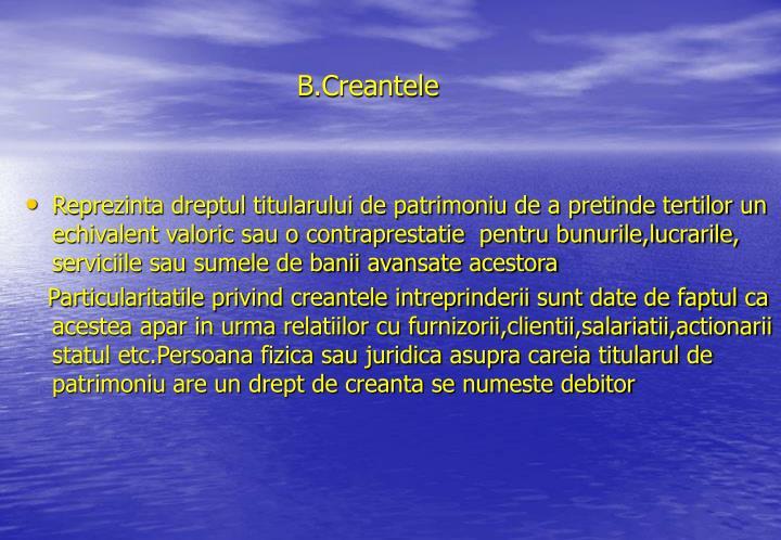 B.Creantele