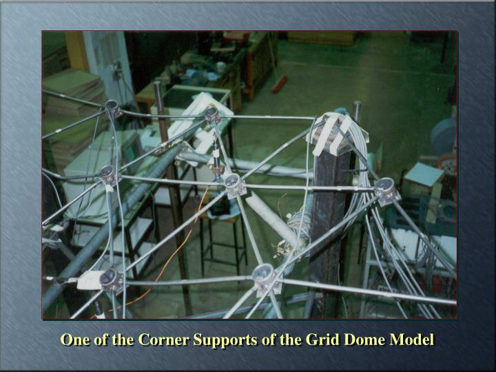 One of the Corner Supports of the Grid Dome Model