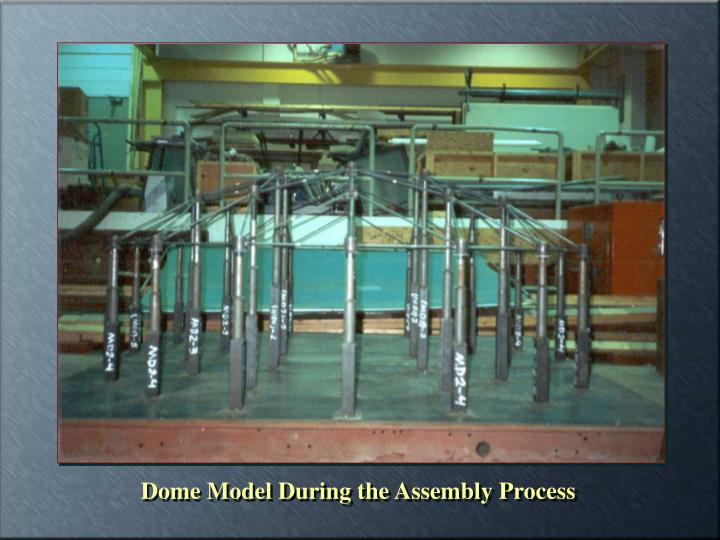 Dome Model During the Assembly Process
