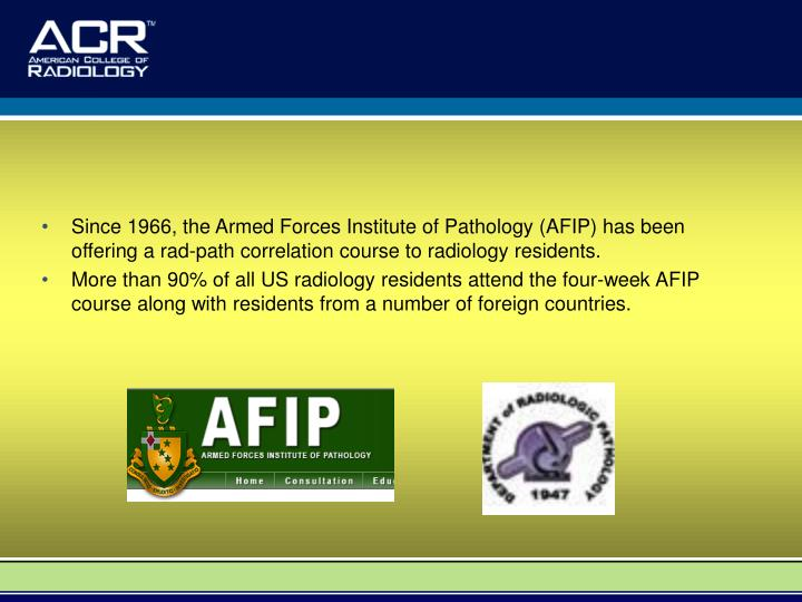 Since 1966, the Armed Forces Institute of Pathology (AFIP) has been offering a rad-path correlation course to radiology residents.