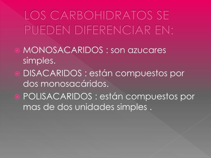 LOS CARBOHIDRATOS SE PUEDEN DIFERENCIAR EN: