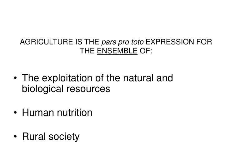 Agriculture is the pars pro toto expression for the ensemble of