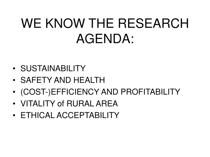 WE KNOW THE RESEARCH AGENDA: